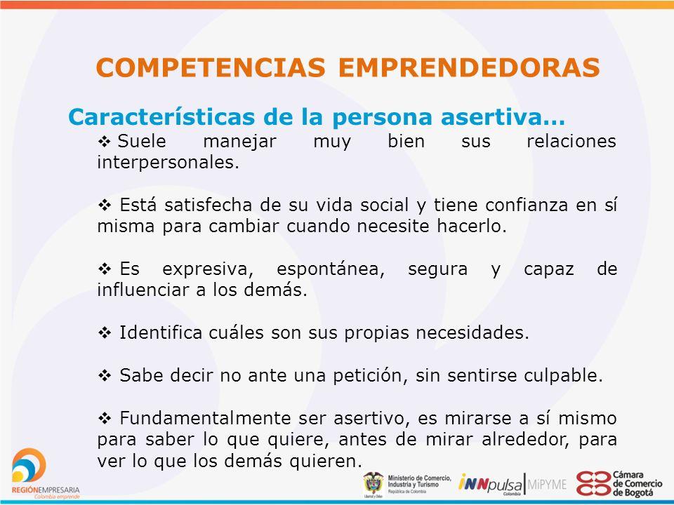 COMPETENCIAS EMPRENDEDORAS Características de la persona asertiva… Suele manejar muy bien sus relaciones interpersonales.