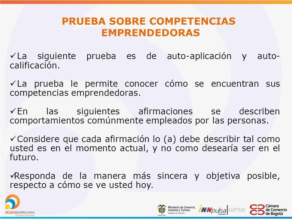 PRUEBA SOBRE COMPETENCIAS EMPRENDEDORAS La siguiente prueba es de auto-aplicación y auto- calificación.