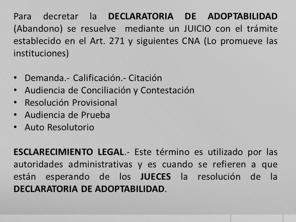 Para decretar la DECLARATORIA DE ADOPTABILIDAD (Abandono) se resuelve mediante un JUICIO con el trámite establecido en el Art.