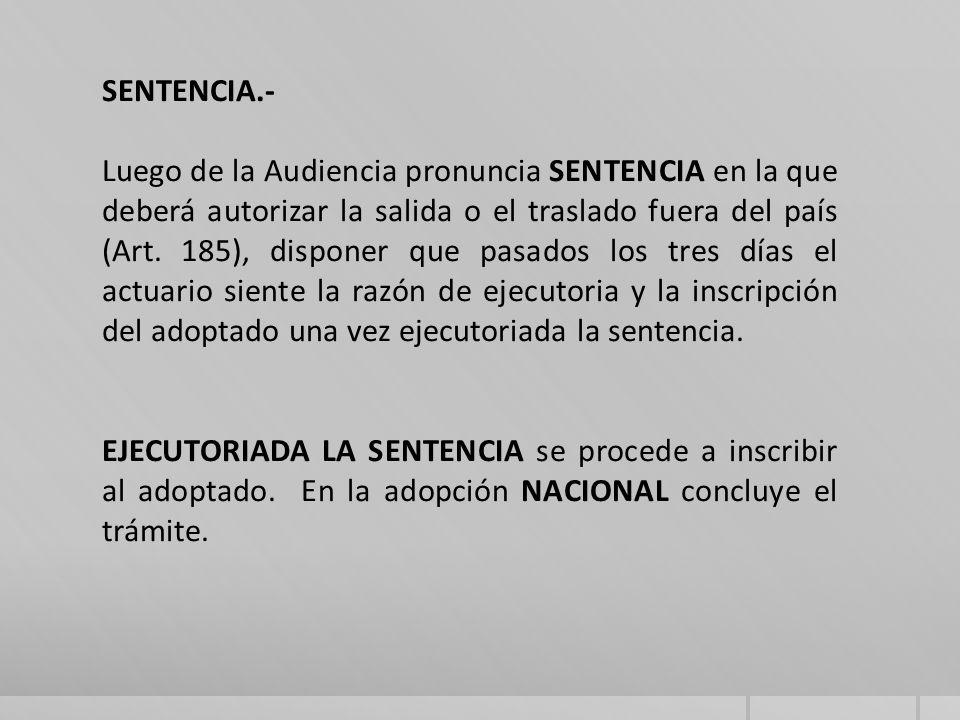 SENTENCIA.- Luego de la Audiencia pronuncia SENTENCIA en la que deberá autorizar la salida o el traslado fuera del país (Art.
