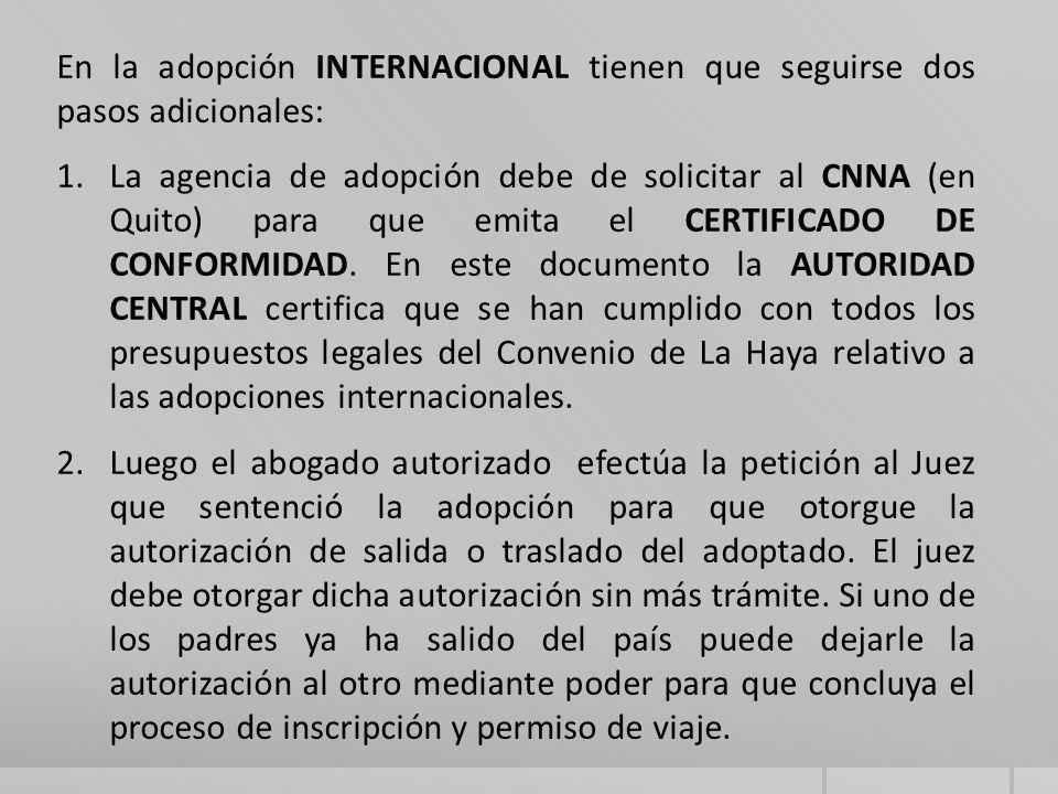 En la adopción INTERNACIONAL tienen que seguirse dos pasos adicionales: 1.La agencia de adopción debe de solicitar al CNNA (en Quito) para que emita el CERTIFICADO DE CONFORMIDAD.