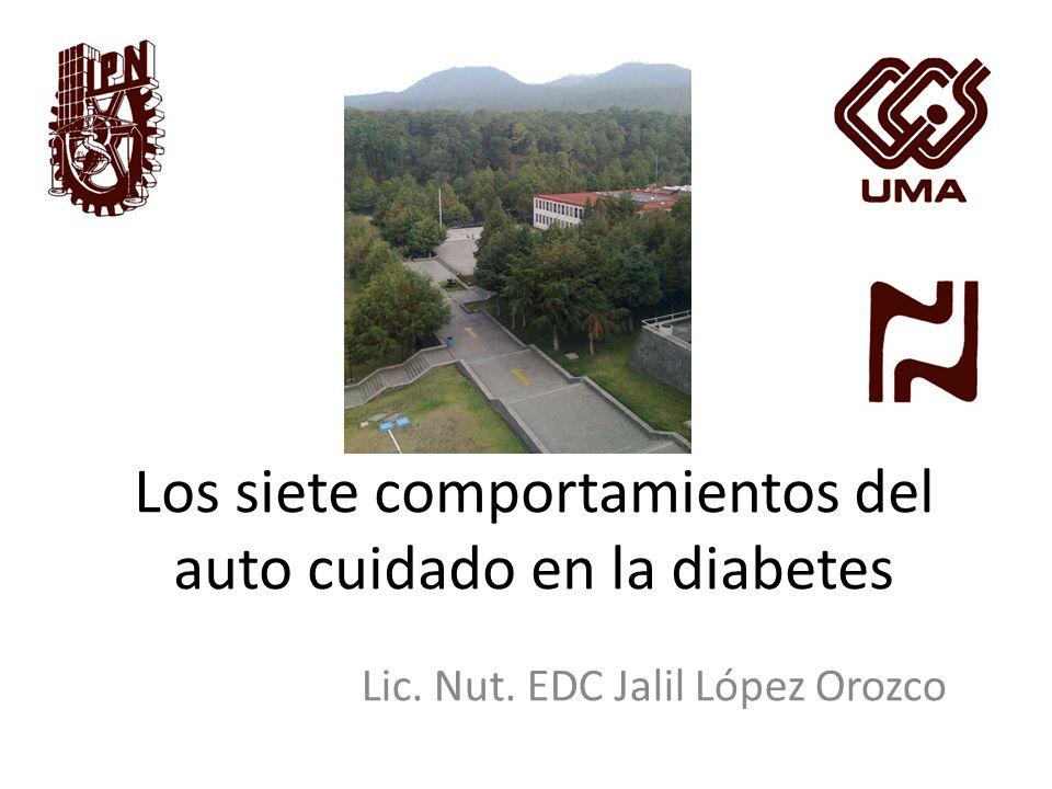 Los siete comportamientos del auto cuidado en la diabetes Lic. Nut. EDC Jalil López Orozco