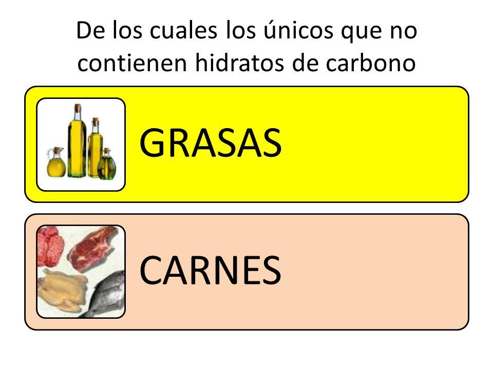De los cuales los únicos que no contienen hidratos de carbono GRASAS CARNES