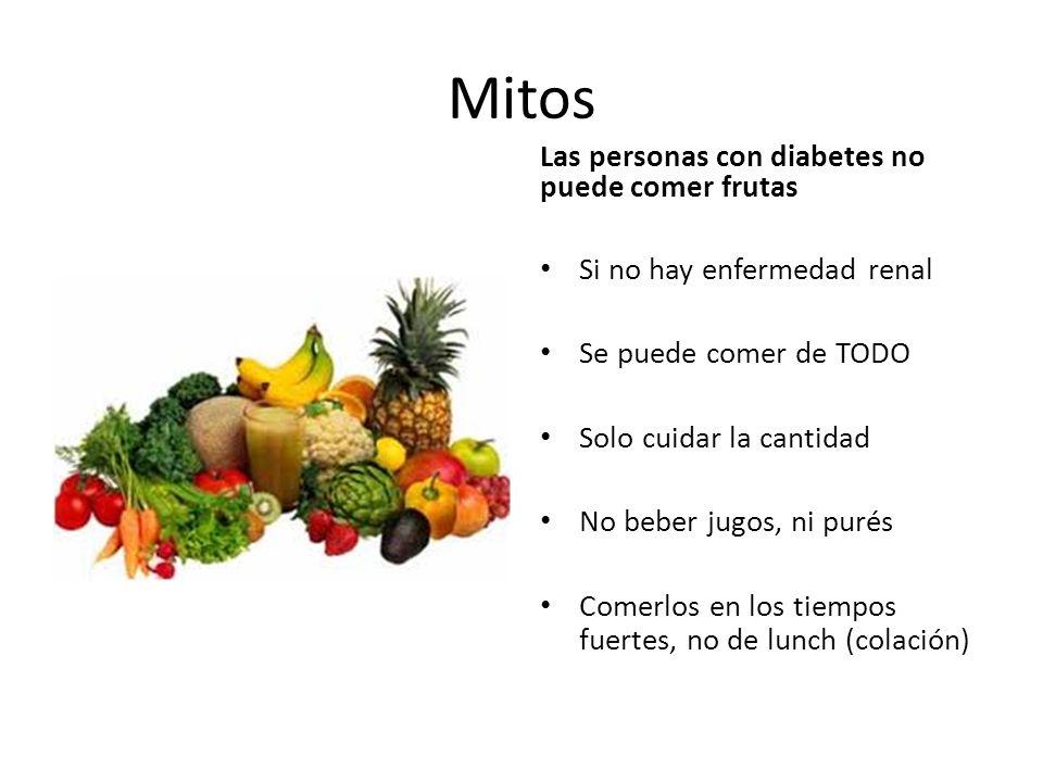 Mitos Las personas con diabetes no puede comer frutas Si no hay enfermedad renal Se puede comer de TODO Solo cuidar la cantidad No beber jugos, ni purés Comerlos en los tiempos fuertes, no de lunch (colación)