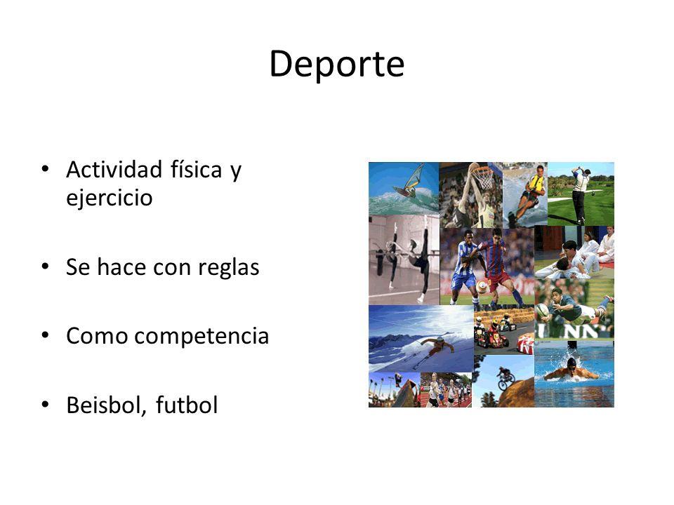 Deporte Actividad física y ejercicio Se hace con reglas Como competencia Beisbol, futbol