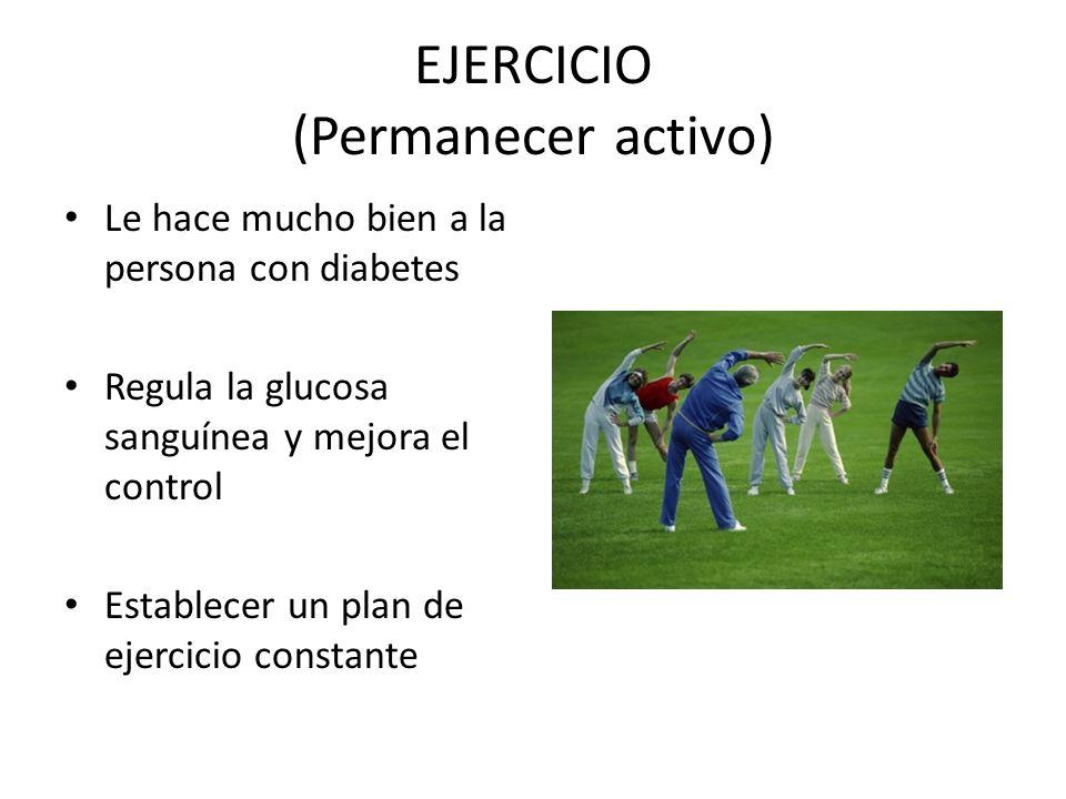 EJERCICIO (Permanecer activo) Le hace mucho bien a la persona con diabetes Regula la glucosa sanguínea y mejora el control Establecer un plan de ejercicio constante