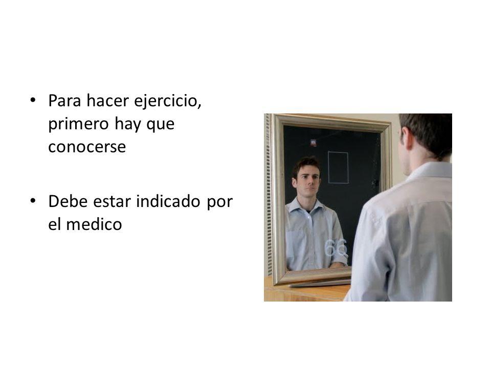 Para hacer ejercicio, primero hay que conocerse Debe estar indicado por el medico