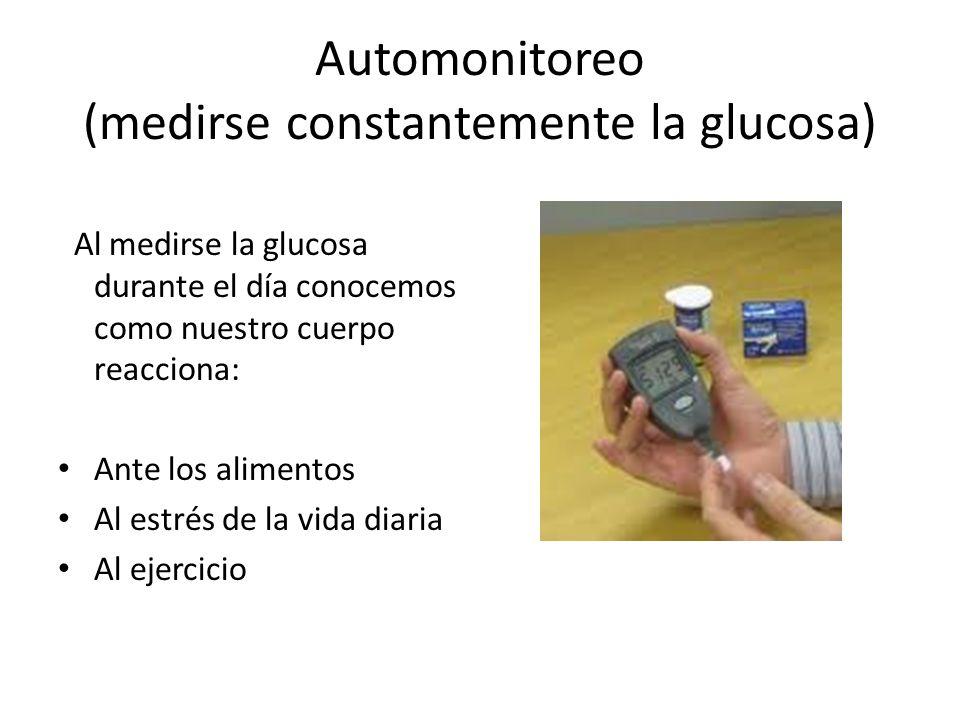 Automonitoreo (medirse constantemente la glucosa) Al medirse la glucosa durante el día conocemos como nuestro cuerpo reacciona: Ante los alimentos Al estrés de la vida diaria Al ejercicio
