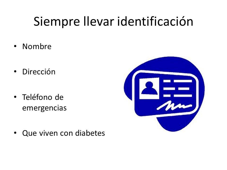 Siempre llevar identificación Nombre Dirección Teléfono de emergencias Que viven con diabetes