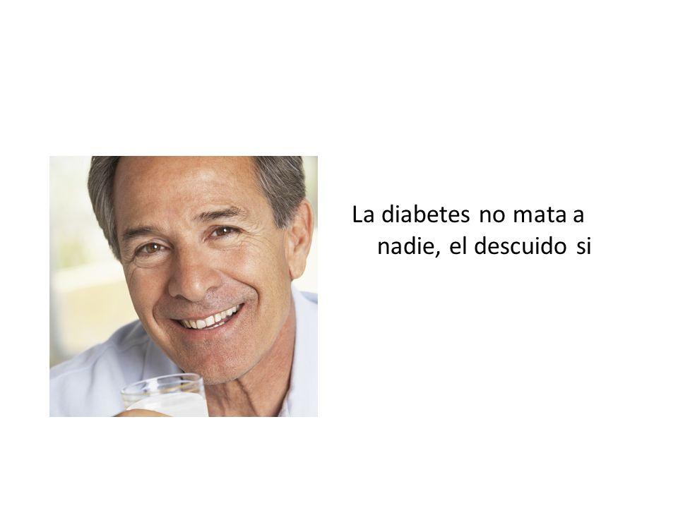La diabetes no mata a nadie, el descuido si