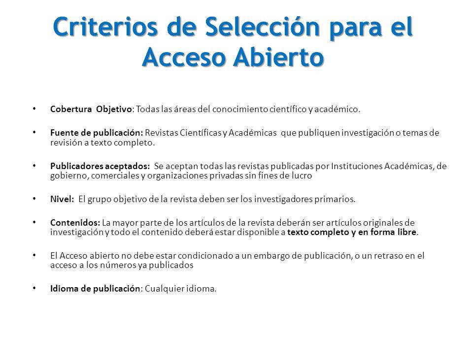 Criterios de Selección para el Acceso Abierto Cobertura Objetivo: Todas las áreas del conocimiento científico y académico. Fuente de publicación: Revi