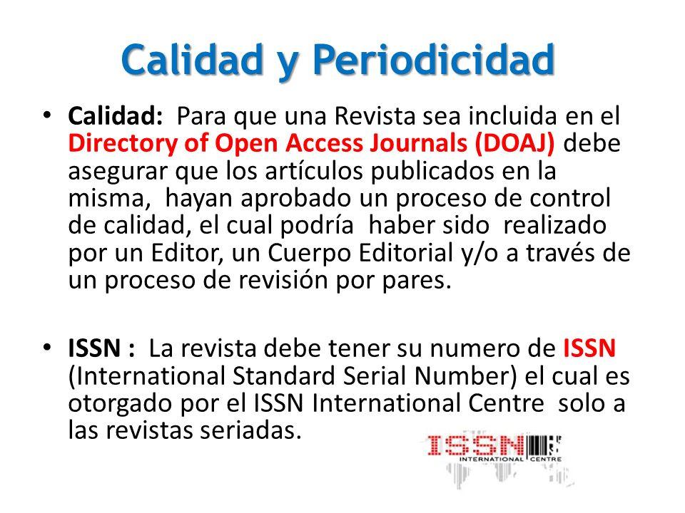 Calidad y Periodicidad Calidad: Para que una Revista sea incluida en el Directory of Open Access Journals (DOAJ) debe asegurar que los artículos publi