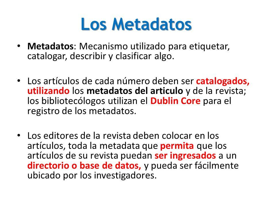 Los Metadatos Metadatos: Mecanismo utilizado para etiquetar, catalogar, describir y clasificar algo. Los artículos de cada número deben ser catalogado