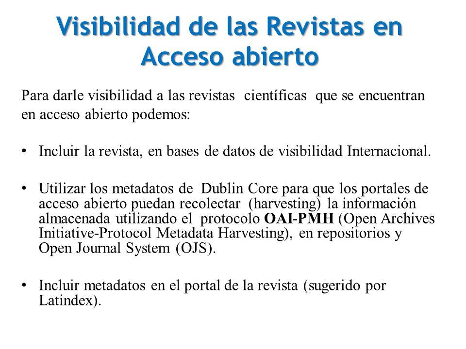 Visibilidad de las Revistas en Acceso abierto Para darle visibilidad a las revistas científicas que se encuentran en acceso abierto podemos: Incluir la revista, en bases de datos de visibilidad Internacional.