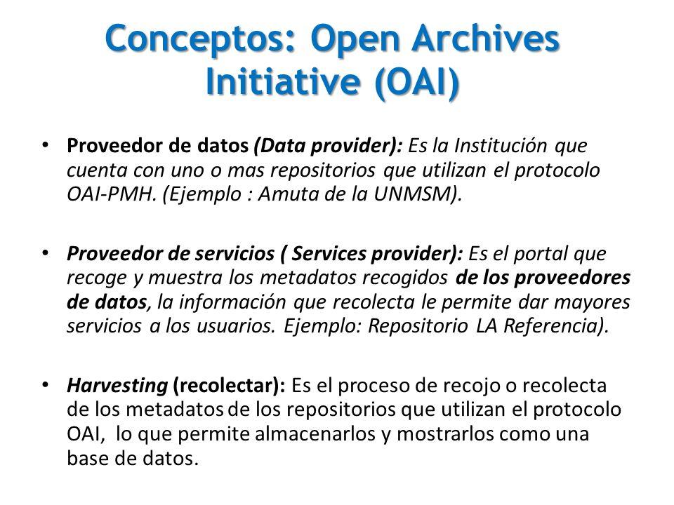 Conceptos: Open Archives Initiative (OAI) Proveedor de datos (Data provider): Es la Institución que cuenta con uno o mas repositorios que utilizan el protocolo OAI-PMH.
