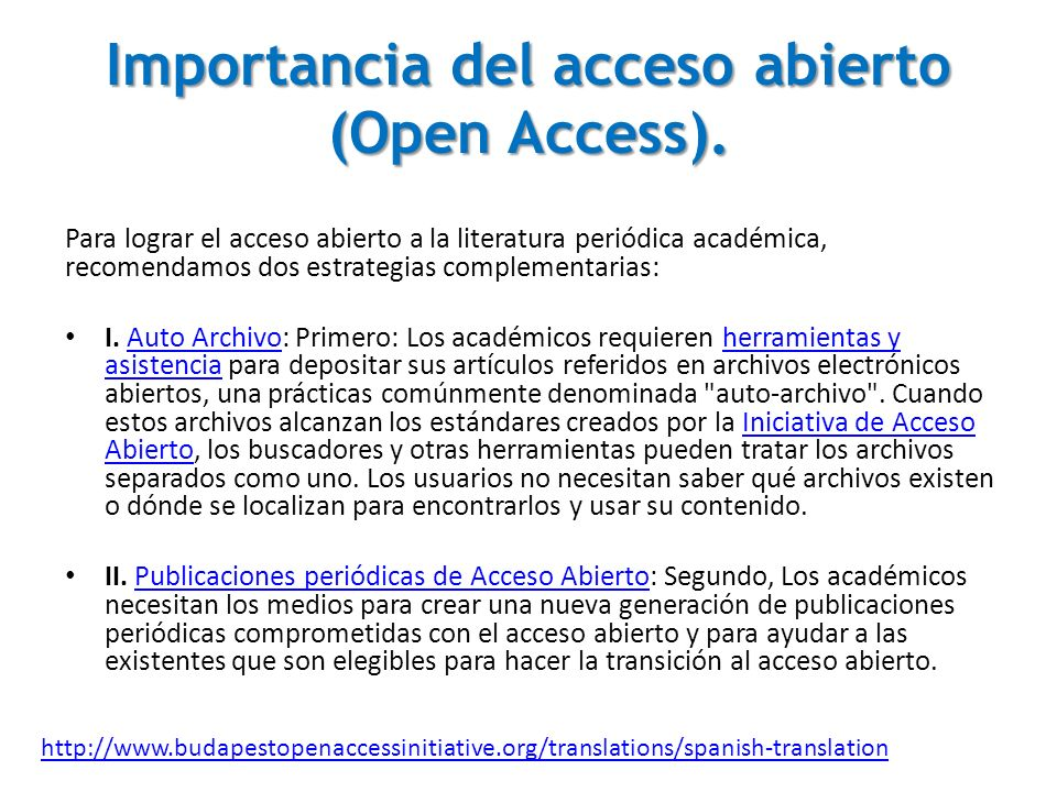 Importancia del acceso abierto (Open Access). Para lograr el acceso abierto a la literatura periódica académica, recomendamos dos estrategias compleme