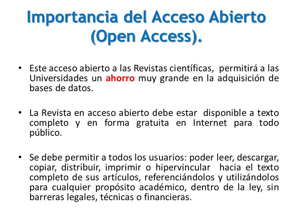 Importancia del Acceso Abierto (Open Access). Este acceso abierto a las Revistas científicas, permitirá a las Universidades un ahorro muy grande en la