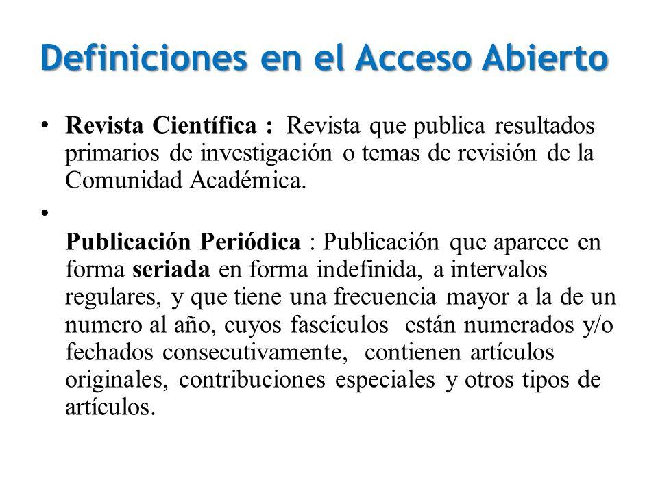 Definiciones en el Acceso Abierto Revista Científica : Revista que publica resultados primarios de investigación o temas de revisión de la Comunidad Académica.
