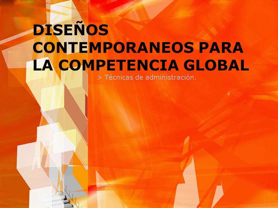 DISEÑOS CONTEMPORANEOS PARA LA COMPETENCIA GLOBAL > Técnicas de administración.