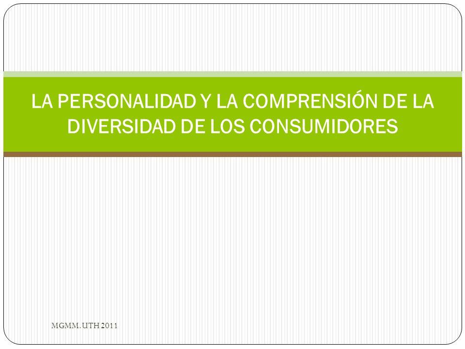 LA PERSONALIDAD Y LA COMPRENSIÓN DE LA DIVERSIDAD DE LOS CONSUMIDORES MGMM.UTH 2011