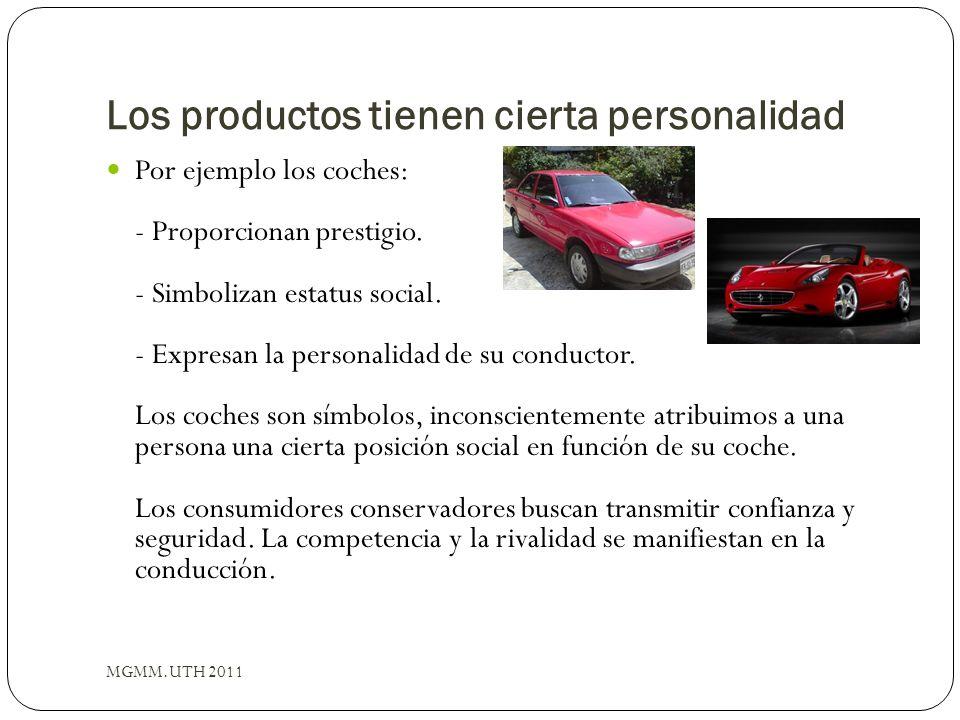 Los productos tienen cierta personalidad MGMM.UTH 2011 Por ejemplo los coches: - Proporcionan prestigio. - Simbolizan estatus social. - Expresan la pe