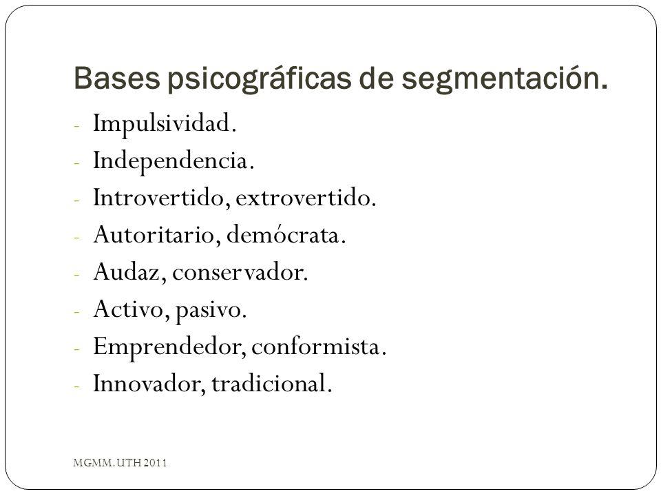Bases psicográficas de segmentación. - Impulsividad. - Independencia. - Introvertido, extrovertido. - Autoritario, demócrata. - Audaz, conservador. -
