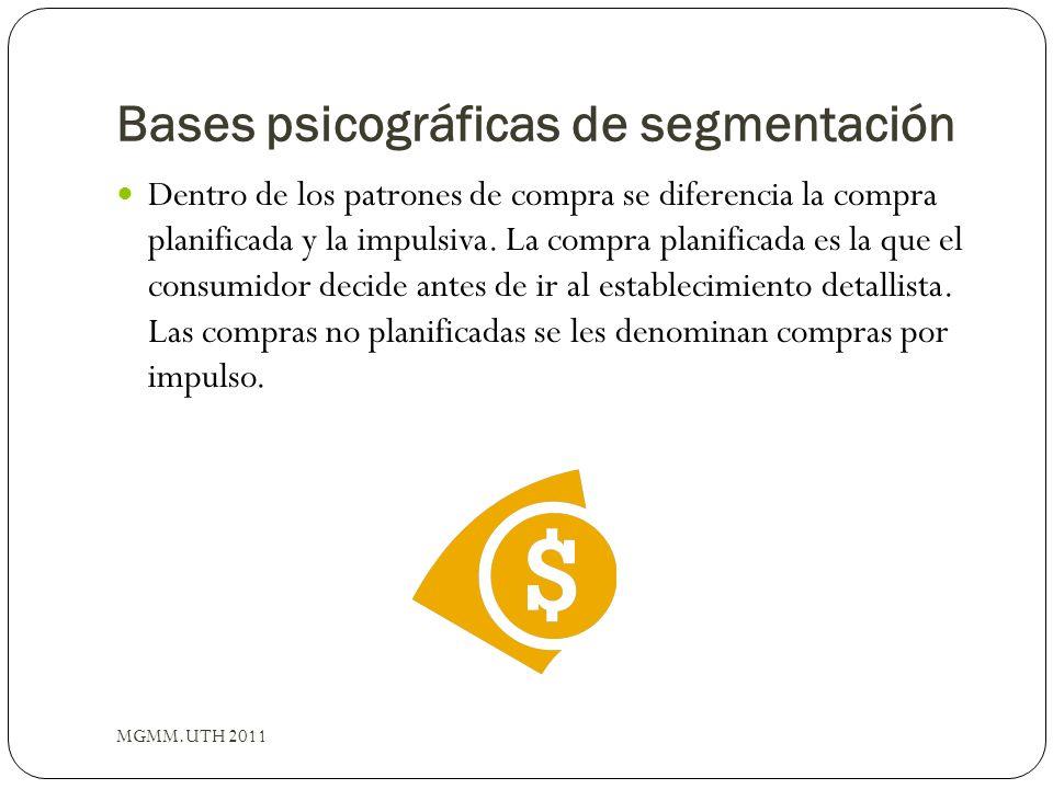 Bases psicográficas de segmentación Dentro de los patrones de compra se diferencia la compra planificada y la impulsiva. La compra planificada es la q
