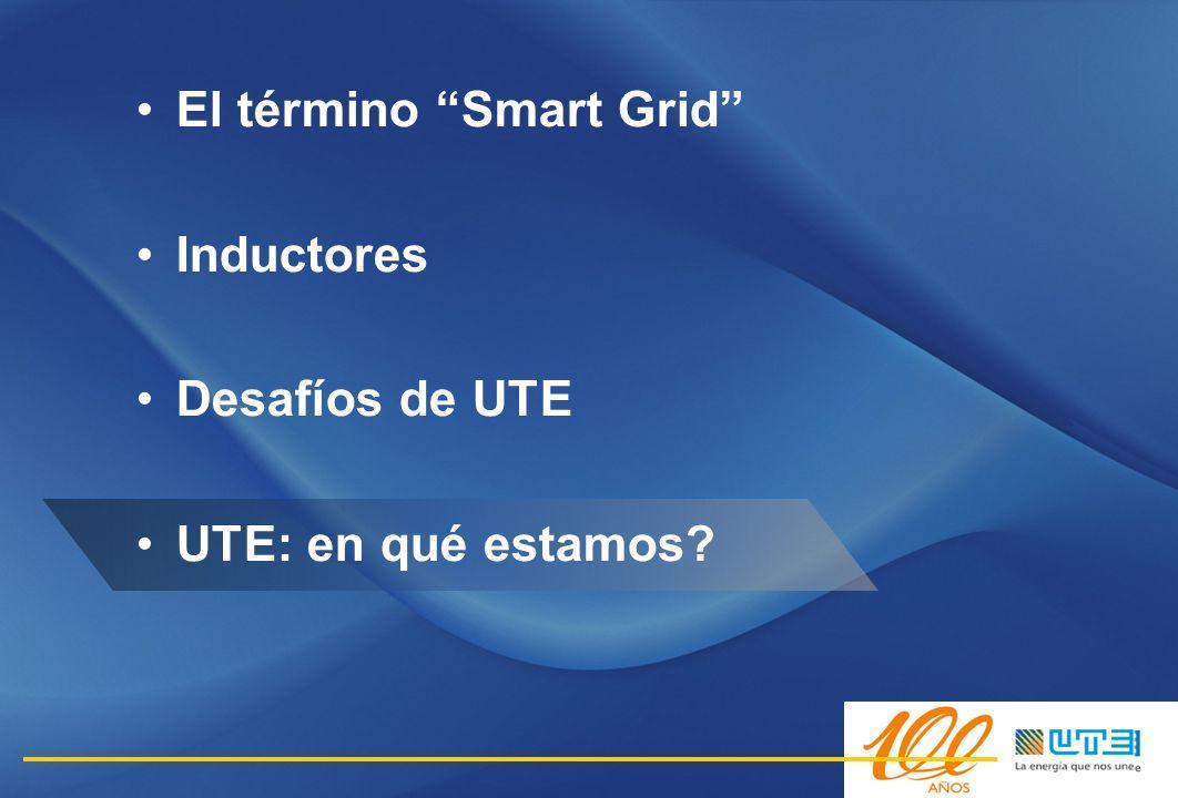 El término Smart Grid Inductores Desafíos de UTE UTE: en qué estamos?