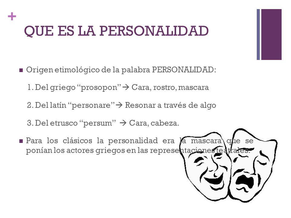 + Origen etimológico de la palabra PERSONALIDAD: 1. Del griego prosopon Cara, rostro, mascara 2. Del latín personare Resonar a través de algo 3. Del e
