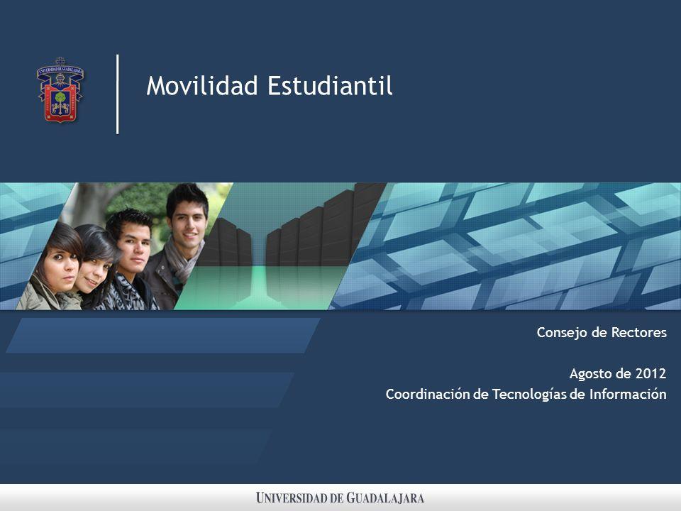 Movilidad Estudiantil Consejo de Rectores Agosto de 2012 Coordinación de Tecnologías de Información
