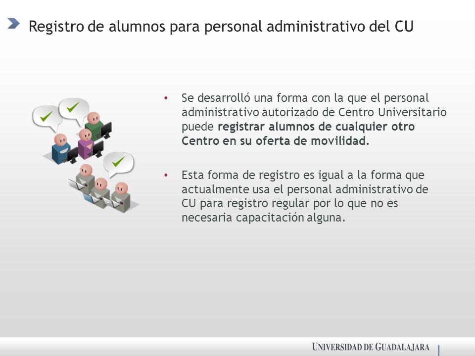 Registro de alumnos para personal administrativo del CU Se desarrolló una forma con la que el personal administrativo autorizado de Centro Universitario puede registrar alumnos de cualquier otro Centro en su oferta de movilidad.