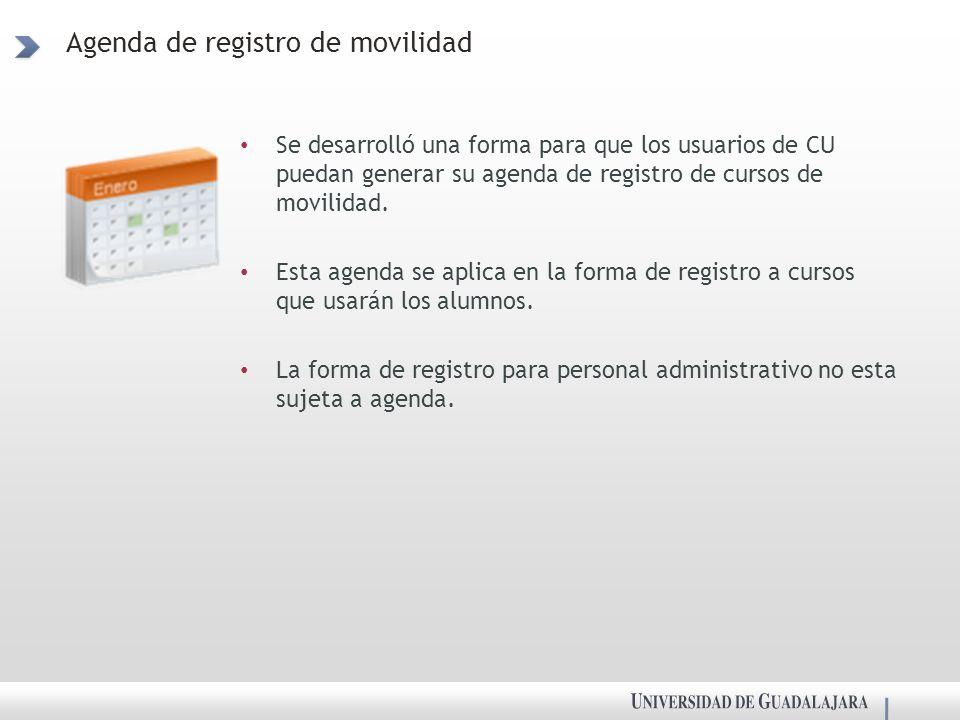 Agenda de registro de movilidad Se desarrolló una forma para que los usuarios de CU puedan generar su agenda de registro de cursos de movilidad.