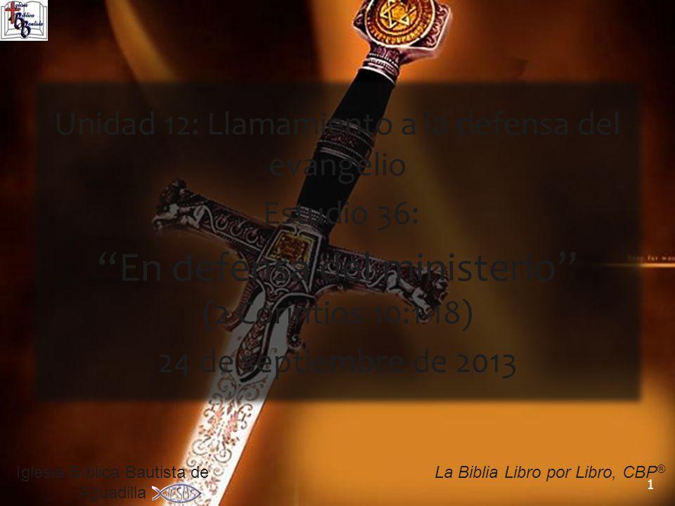 1 Iglesia Bíblica Bautista de Aguadilla La Biblia Libro por Libro, CBP ® Unidad 12: Llamamiento a la defensa del evangelio Estudio 36: En defensa del ministerio (2 Corintios 10:1-18) 24 de septiembre de 2013