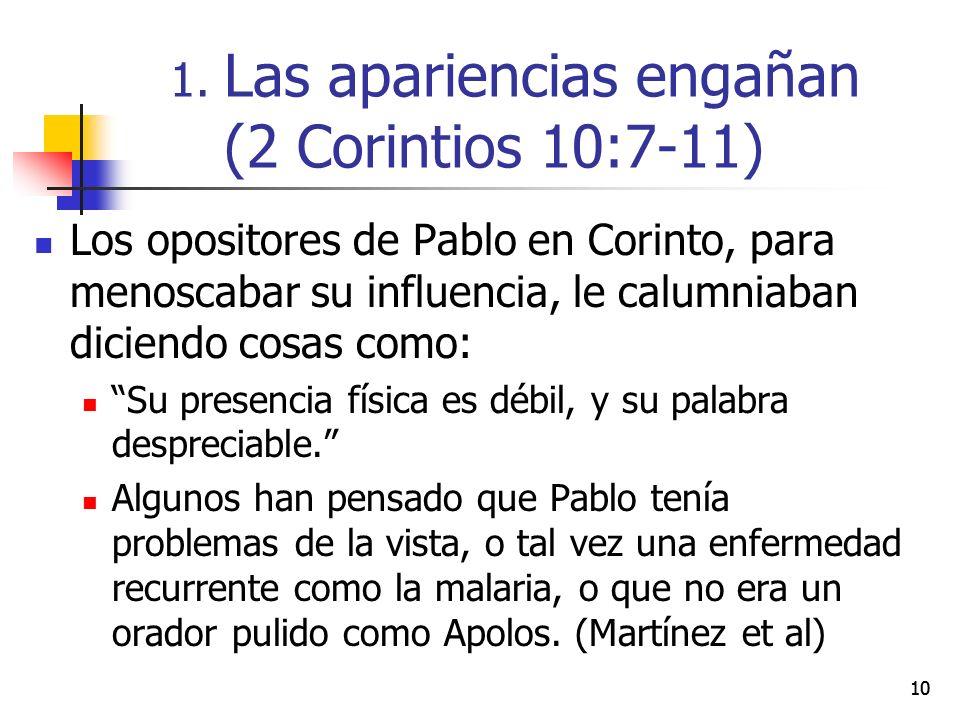10 Los opositores de Pablo en Corinto, para menoscabar su influencia, le calumniaban diciendo cosas como: Su presencia física es débil, y su palabra despreciable.