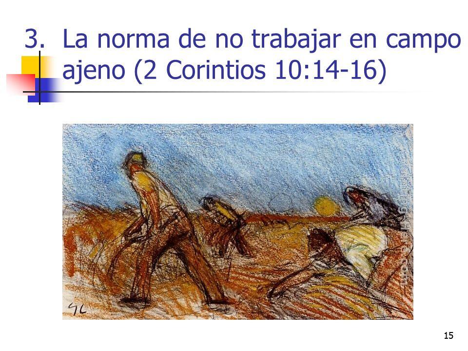 15 3.La norma de no trabajar en campo ajeno (2 Corintios 10:14-16)