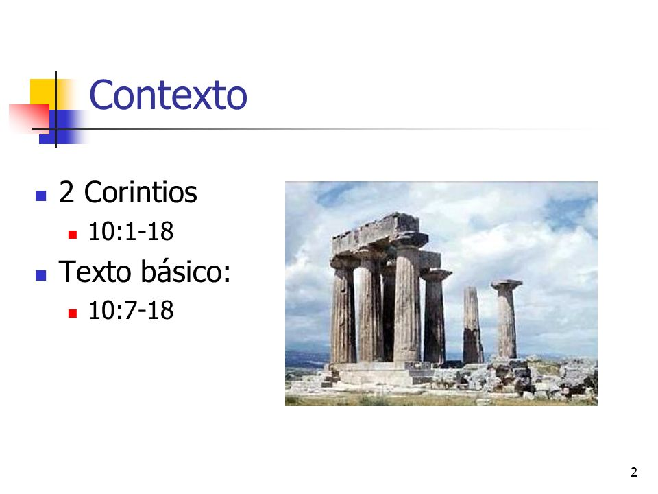 2 Contexto 2 Corintios 10:1-18 Texto básico: 10:7-18