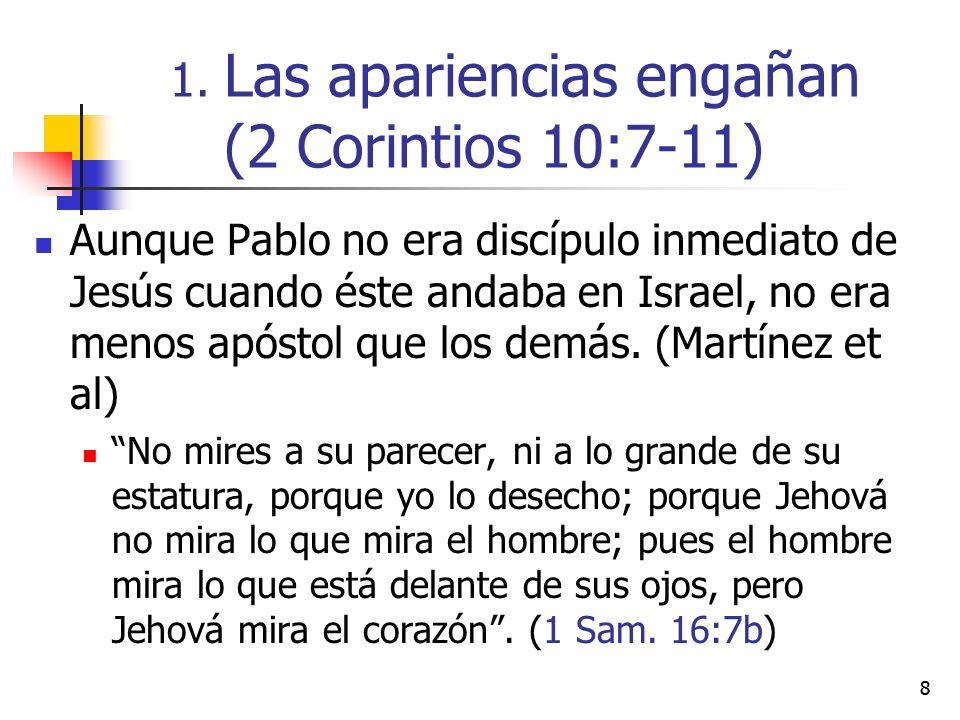 88 Aunque Pablo no era discípulo inmediato de Jesús cuando éste andaba en Israel, no era menos apóstol que los demás.