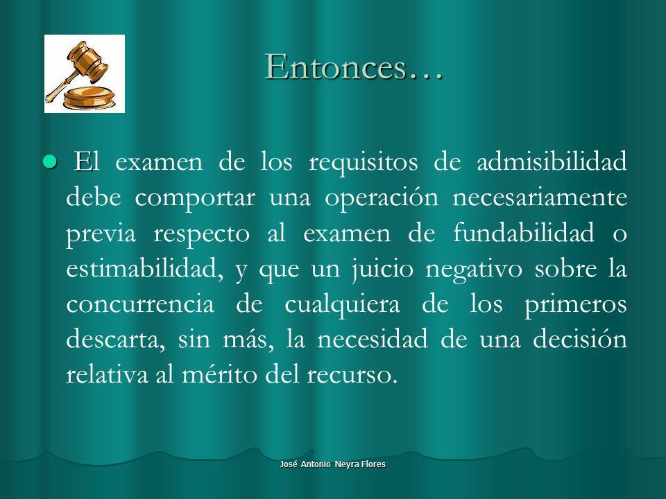 José Antonio Neyra Flores Entonces… E El examen de los requisitos de admisibilidad debe comportar una operación necesariamente previa respecto al exam