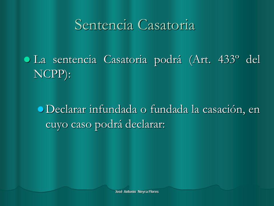 José Antonio Neyra Flores Sentencia Casatoria La sentencia Casatoria podrá (Art. 433º del NCPP): La sentencia Casatoria podrá (Art. 433º del NCPP): De