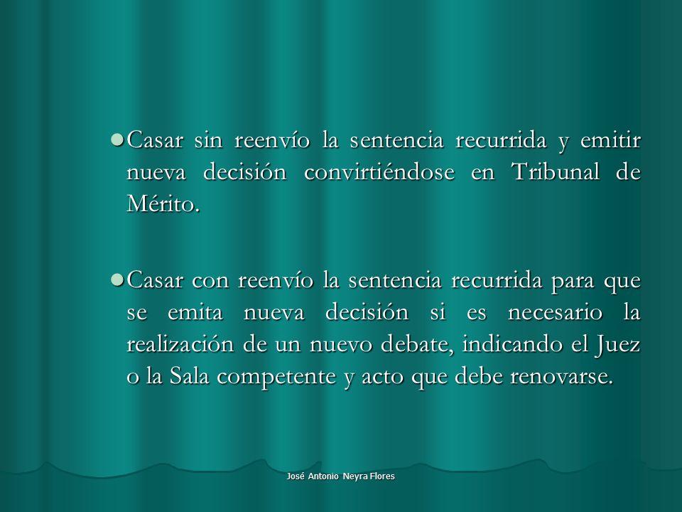 José Antonio Neyra Flores Casar sin reenvío la sentencia recurrida y emitir nueva decisión convirtiéndose en Tribunal de Mérito. Casar sin reenvío la