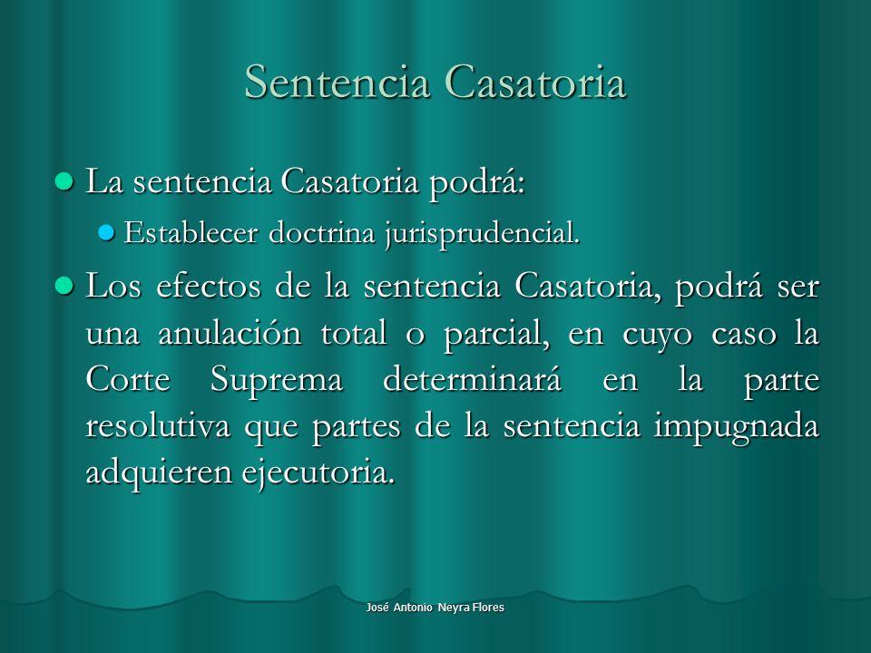 José Antonio Neyra Flores Sentencia Casatoria La sentencia Casatoria podrá: La sentencia Casatoria podrá: Establecer doctrina jurisprudencial. Estable