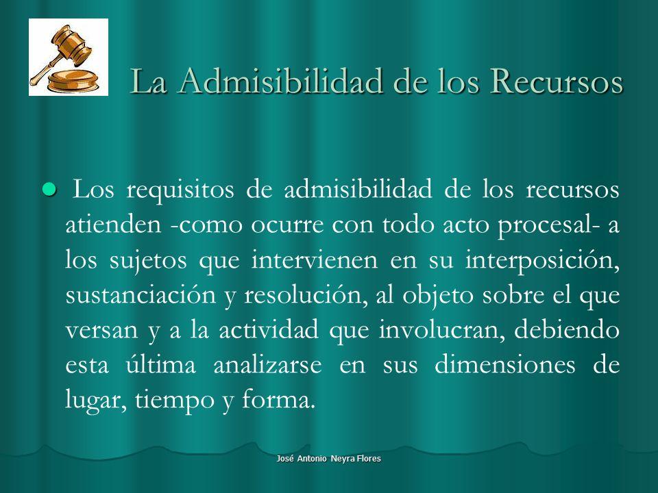 José Antonio Neyra Flores La Admisibilidad de los Recursos Los requisitos de admisibilidad de los recursos atienden -como ocurre con todo acto procesa