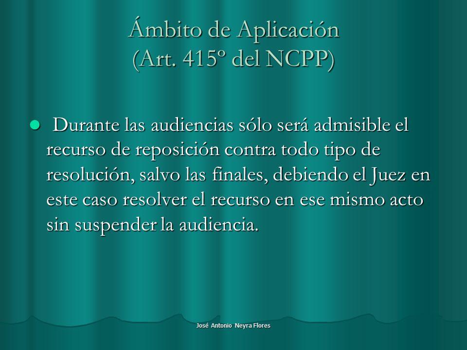 José Antonio Neyra Flores Durante las audiencias sólo será admisible el recurso de reposición contra todo tipo de resolución, salvo las finales, debie