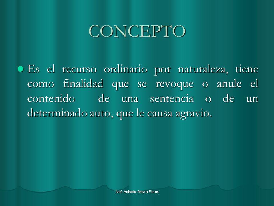 José Antonio Neyra Flores CONCEPTO Es el recurso ordinario por naturaleza, tiene como finalidad que se revoque o anule el contenido de una sentencia o