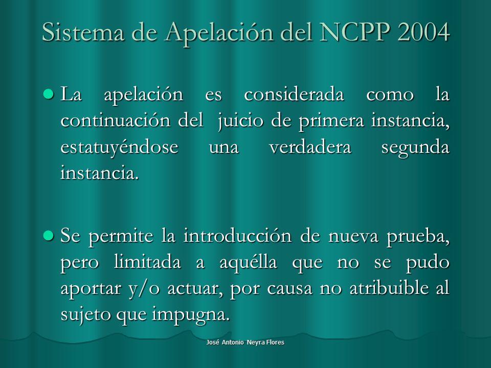 José Antonio Neyra Flores Sistema de Apelación del NCPP 2004 La apelación es considerada como la continuación del juicio de primera instancia, estatuy