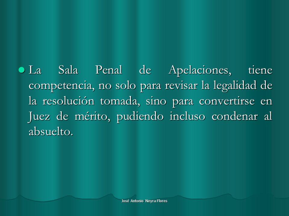 José Antonio Neyra Flores La Sala Penal de Apelaciones, tiene competencia, no solo para revisar la legalidad de la resolución tomada, sino para conver