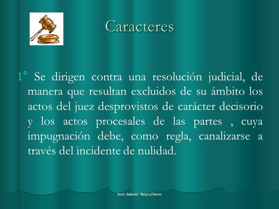 José Antonio Neyra Flores Caracteres 1° Se dirigen contra una resolución judicial, de manera que resultan excluidos de su ámbito los actos del juez de