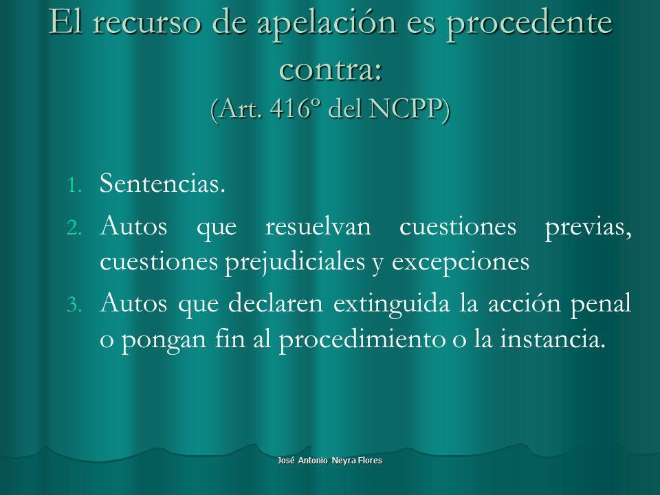 José Antonio Neyra Flores El recurso de apelación es procedente contra: (Art. 416º del NCPP) 1. 1. Sentencias. 2. 2. Autos que resuelvan cuestiones pr