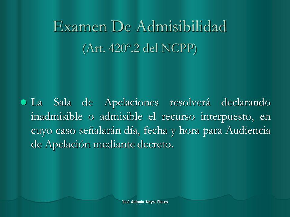 José Antonio Neyra Flores Examen De Admisibilidad (Art. 420º.2 del NCPP) La Sala de Apelaciones resolverá declarando inadmisible o admisible el recurs