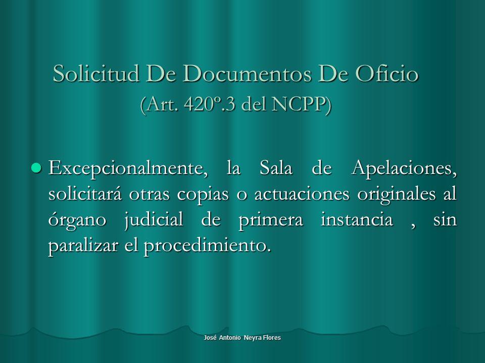 José Antonio Neyra Flores Solicitud De Documentos De Oficio (Art. 420º.3 del NCPP) Excepcionalmente, la Sala de Apelaciones, solicitará otras copias o